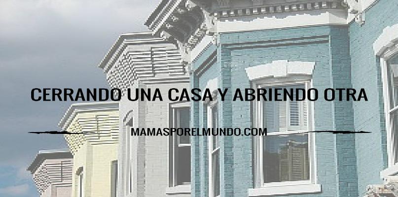 CERRANDO UNA CASA Y ABRIENDO OTRA