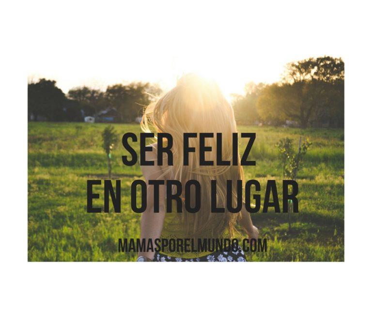 ser feliz en otro lugar