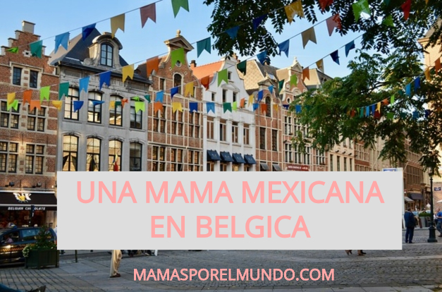 una mama mexicana en Belgica