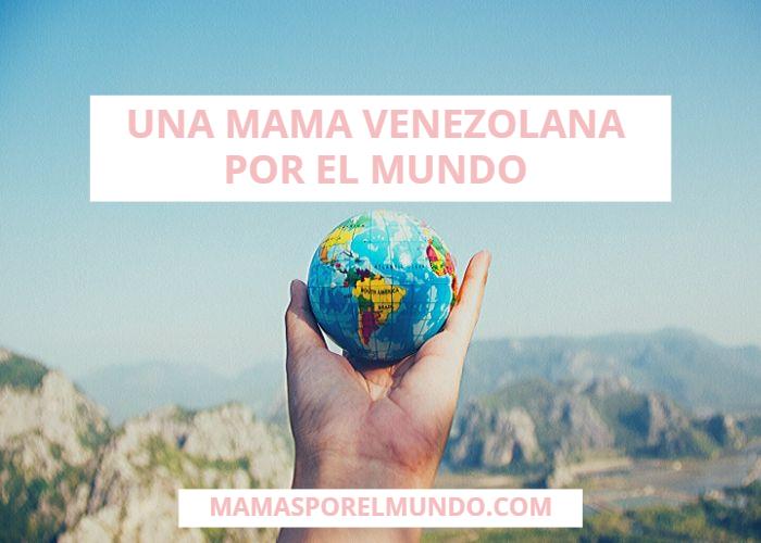 Una mamá venezolana por el mundo