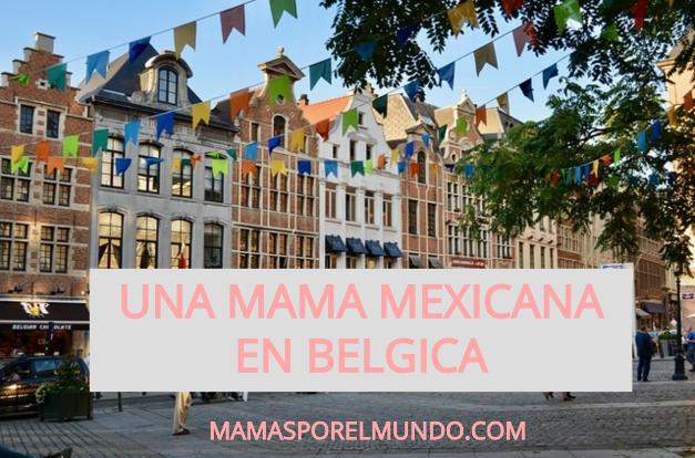 Una mamá mexicana en Bélgica